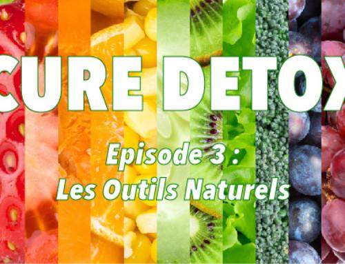 Cure Détox – Episode 3 : Les Outils Naturels